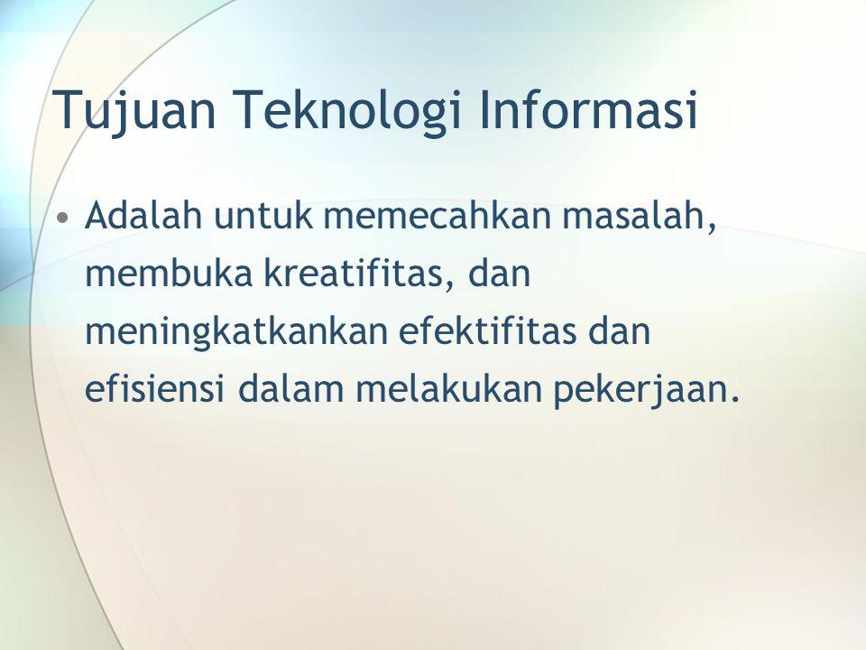 Tujuan Teknologi Informasi Adalah untuk memecahkan masalah, membuka kreatifitas, dan meningkatkankan efektifitas dan efisiensi dalam melakukan pekerjaan.