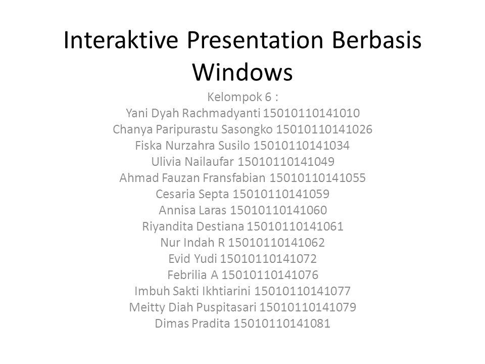Interaktive Presentation Berbasis Windows Kelompok 6 : Yani Dyah Rachmadyanti 15010110141010 Chanya Paripurastu Sasongko 15010110141026 Fiska Nurzahra Susilo 15010110141034 Ulivia Nailaufar 15010110141049 Ahmad Fauzan Fransfabian 15010110141055 Cesaria Septa 15010110141059 Annisa Laras 15010110141060 Riyandita Destiana 15010110141061 Nur Indah R 15010110141062 Evid Yudi 15010110141072 Febrilia A 15010110141076 Imbuh Sakti Ikhtiarini 15010110141077 Meitty Diah Puspitasari 15010110141079 Dimas Pradita 15010110141081