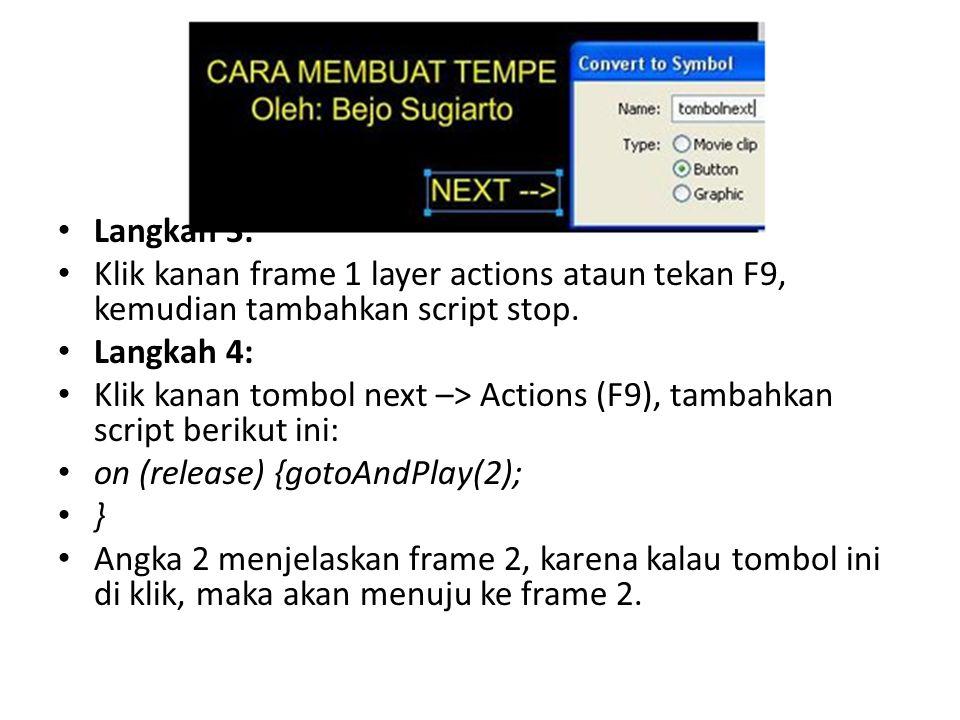 Langkah 3: Klik kanan frame 1 layer actions ataun tekan F9, kemudian tambahkan script stop. Langkah 4: Klik kanan tombol next –> Actions (F9), tambahk