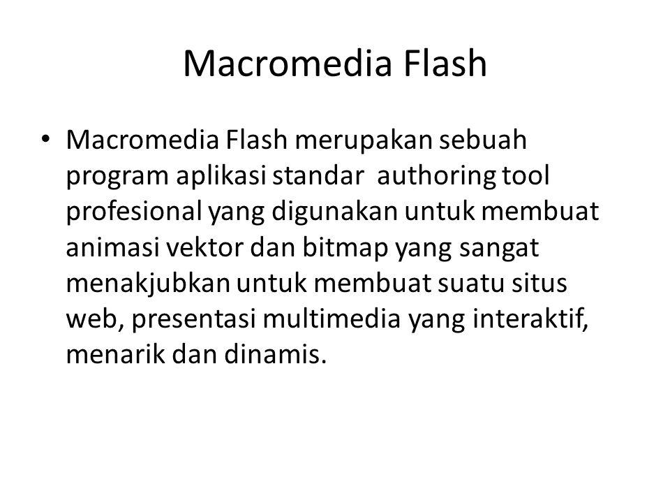 Macromedia Flash Macromedia Flash merupakan sebuah program aplikasi standar authoring tool profesional yang digunakan untuk membuat animasi vektor dan bitmap yang sangat menakjubkan untuk membuat suatu situs web, presentasi multimedia yang interaktif, menarik dan dinamis.