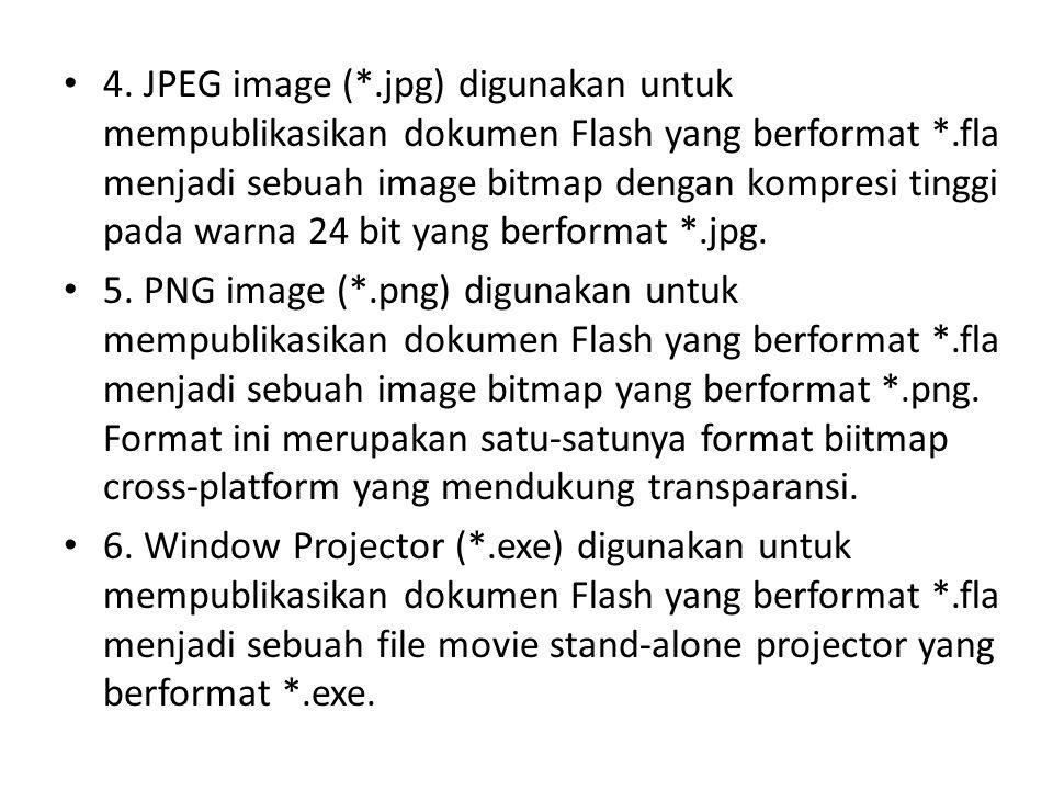 4. JPEG image (*.jpg) digunakan untuk mempublikasikan dokumen Flash yang berformat *.fla menjadi sebuah image bitmap dengan kompresi tinggi pada warna