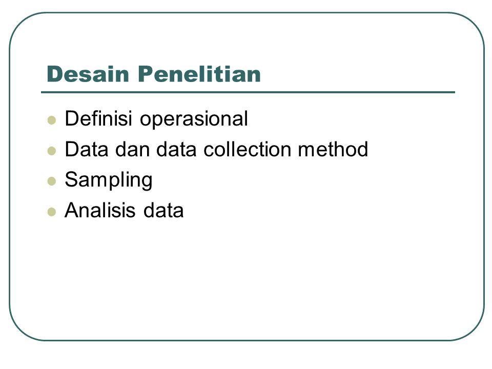 Desain Penelitian Definisi operasional Data dan data collection method Sampling Analisis data