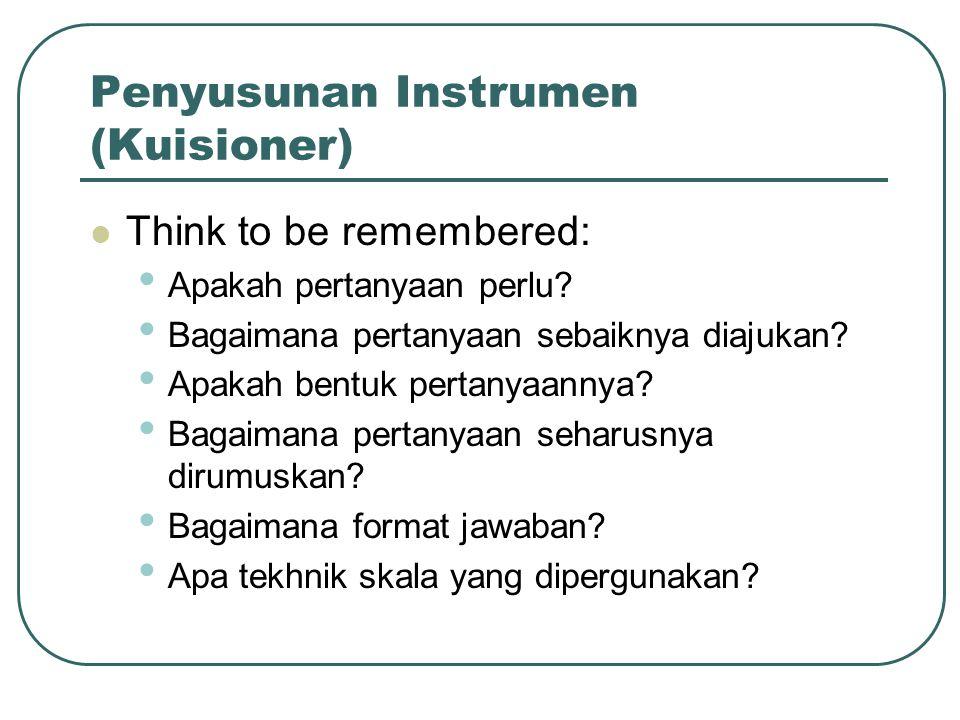 Penyusunan Instrumen (Kuisioner) Think to be remembered: Apakah pertanyaan perlu.