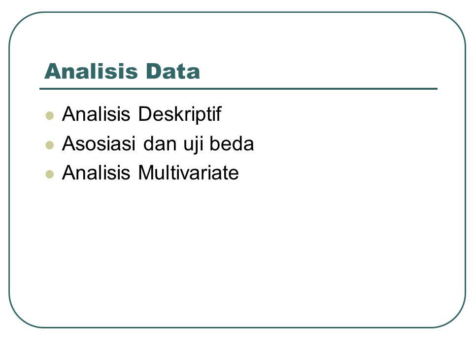 Analisis Data Analisis Deskriptif Asosiasi dan uji beda Analisis Multivariate