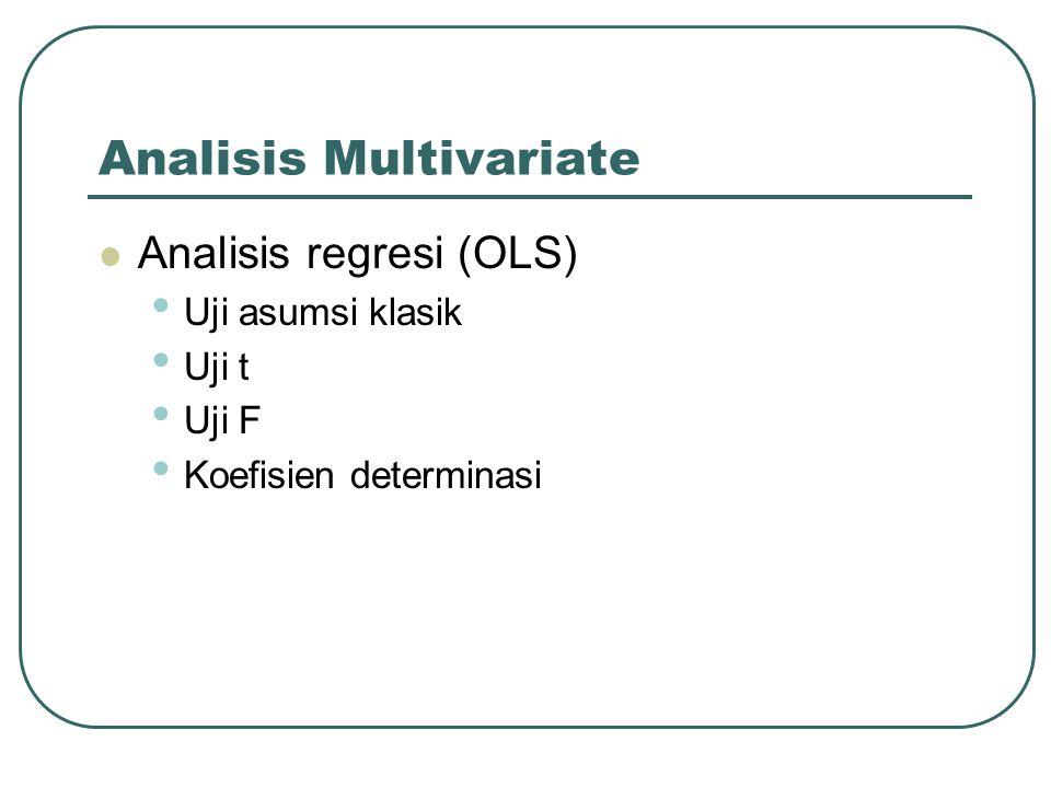Analisis Multivariate Analisis regresi (OLS) Uji asumsi klasik Uji t Uji F Koefisien determinasi