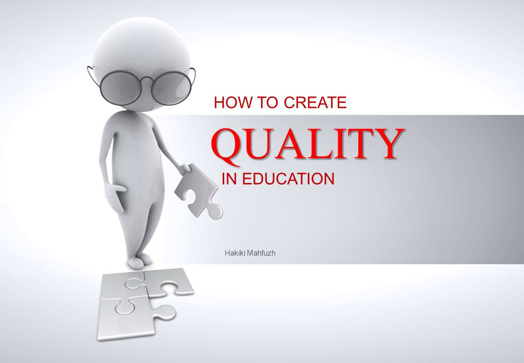 Hakiki Mahfuzh HOW TO CREATE QUALITY IN EDUCATION