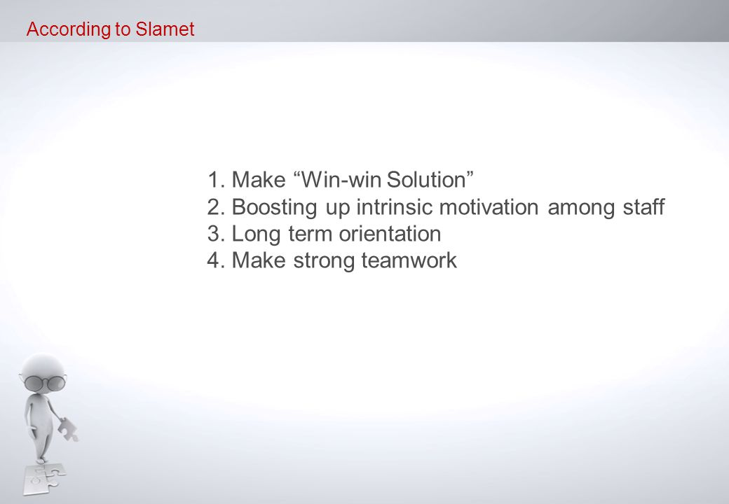 1.Make Win-win Solution 2. Boosting up intrinsic motivation among staff 3.