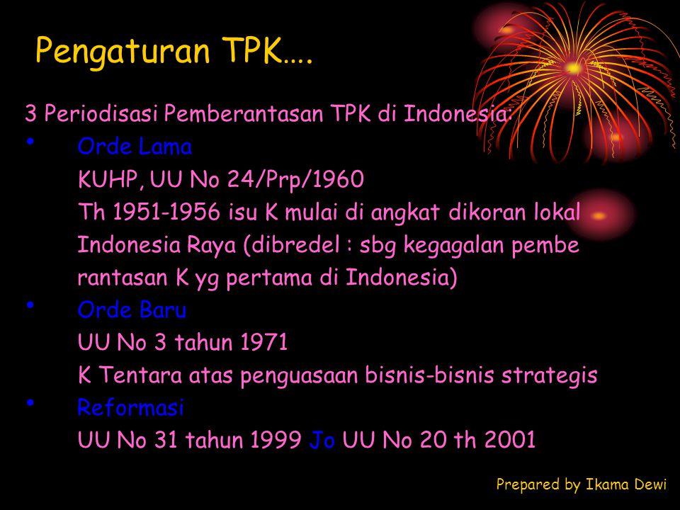 Pengaturan TPK…. 3 Periodisasi Pemberantasan TPK di Indonesia: Orde Lama KUHP, UU No 24/Prp/1960 Th 1951-1956 isu K mulai di angkat dikoran lokal Indo