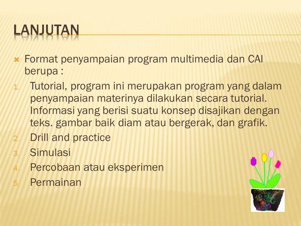  Format penyampaian program multimedia dan CAI berupa : 1. Tutorial, program ini merupakan program yang dalam penyampaian materinya dilakukan secara