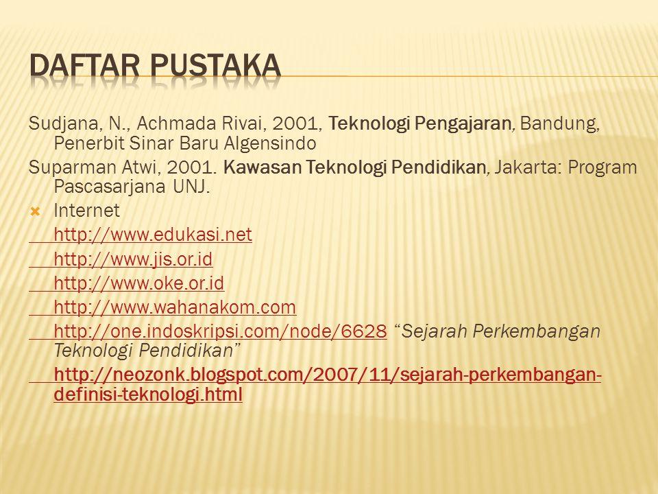 Sudjana, N., Achmada Rivai, 2001, Teknologi Pengajaran, Bandung, Penerbit Sinar Baru Algensindo Suparman Atwi, 2001. Kawasan Teknologi Pendidikan, Jak