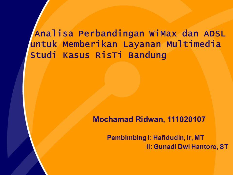 Analisa Perbandingan WiMax dan ADSL untuk Memberikan Layanan Multimedia Studi Kasus RisTi Bandung Mochamad Ridwan, 111020107 Pembimbing I: Hafidudin,