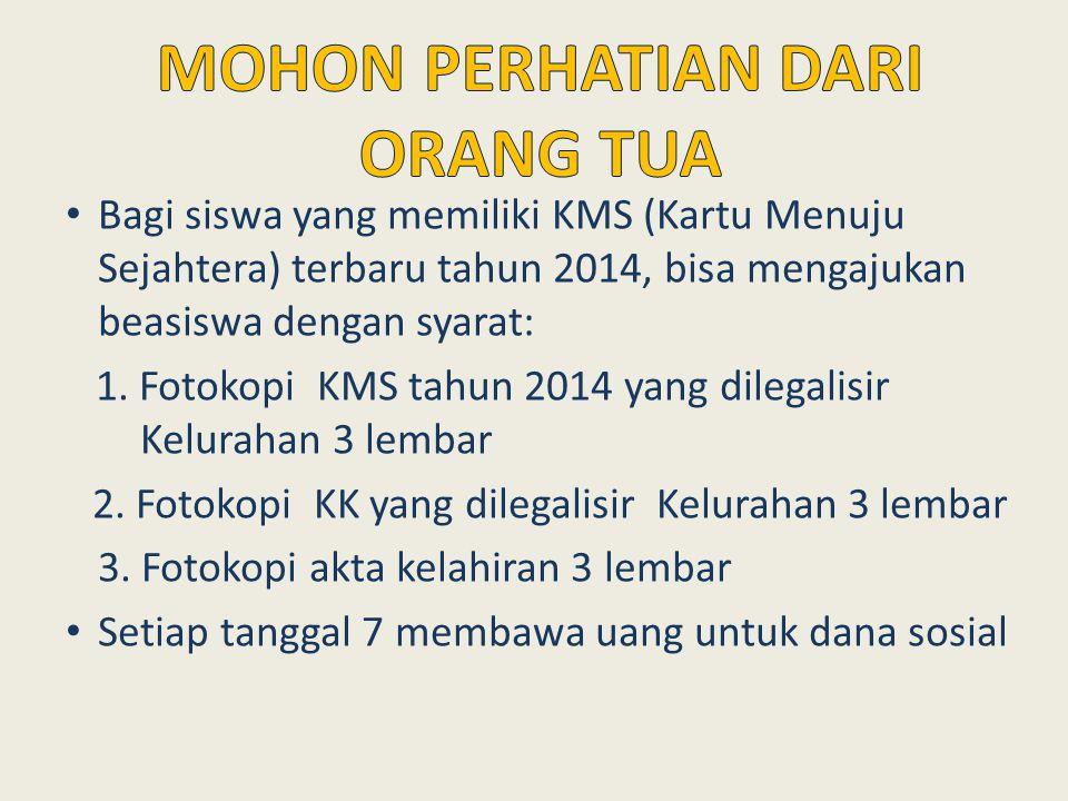 Bagi siswa yang memiliki KMS (Kartu Menuju Sejahtera) terbaru tahun 2014, bisa mengajukan beasiswa dengan syarat: 1. Fotokopi KMS tahun 2014 yang dile