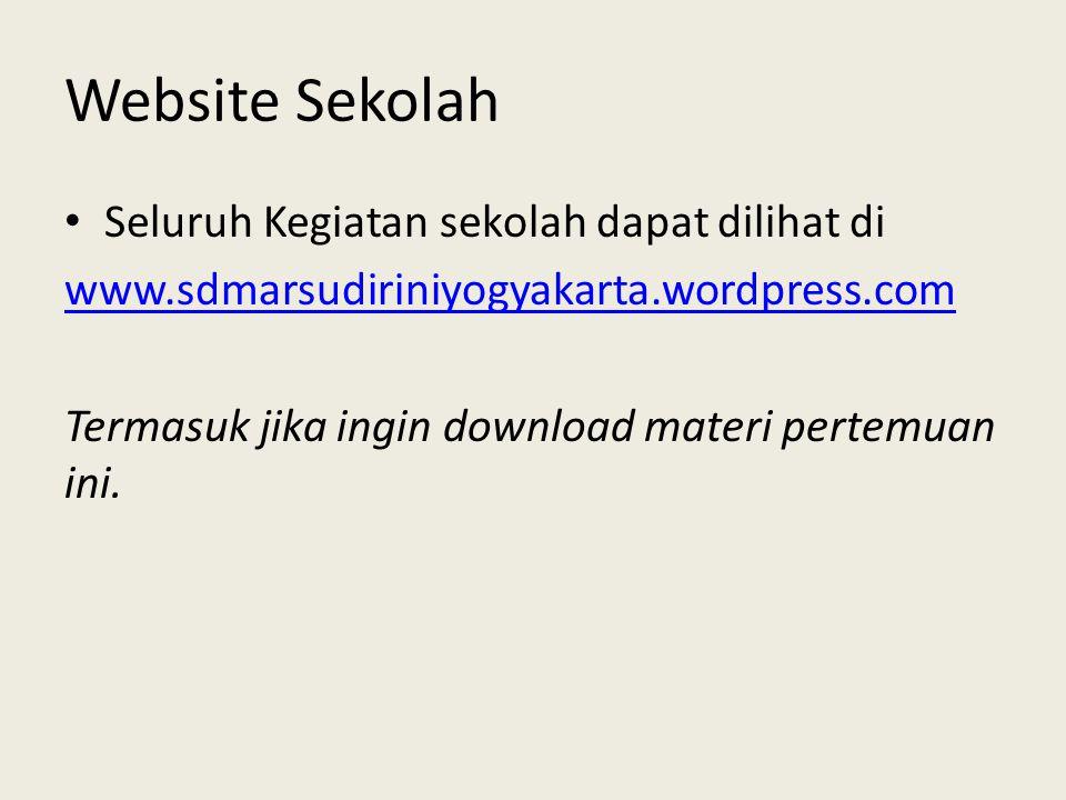 Website Sekolah Seluruh Kegiatan sekolah dapat dilihat di www.sdmarsudiriniyogyakarta.wordpress.com Termasuk jika ingin download materi pertemuan ini.