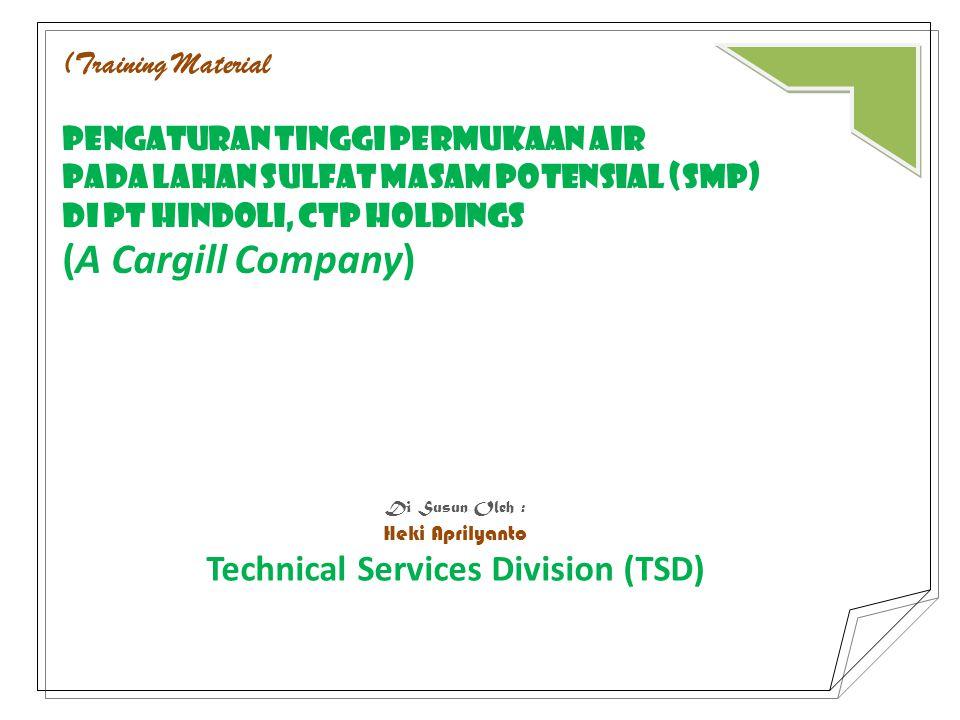 (Training Material PENGATURAN TINGGI PERMUKAAN AIR PADA LAHAN SULFAT MASAM potensial (smp) DI PT HINDOLI, ctp holdings (A Cargill Company) Di Susun Ol