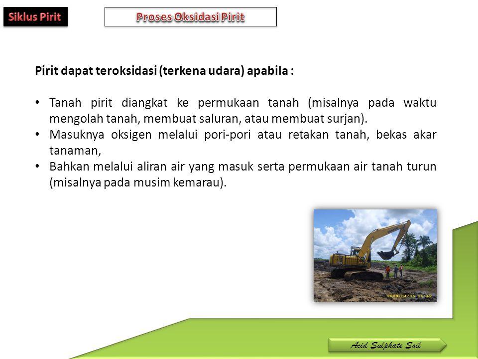 Pirit dapat teroksidasi (terkena udara) apabila : Tanah pirit diangkat ke permukaan tanah (misalnya pada waktu mengolah tanah, membuat saluran, atau m