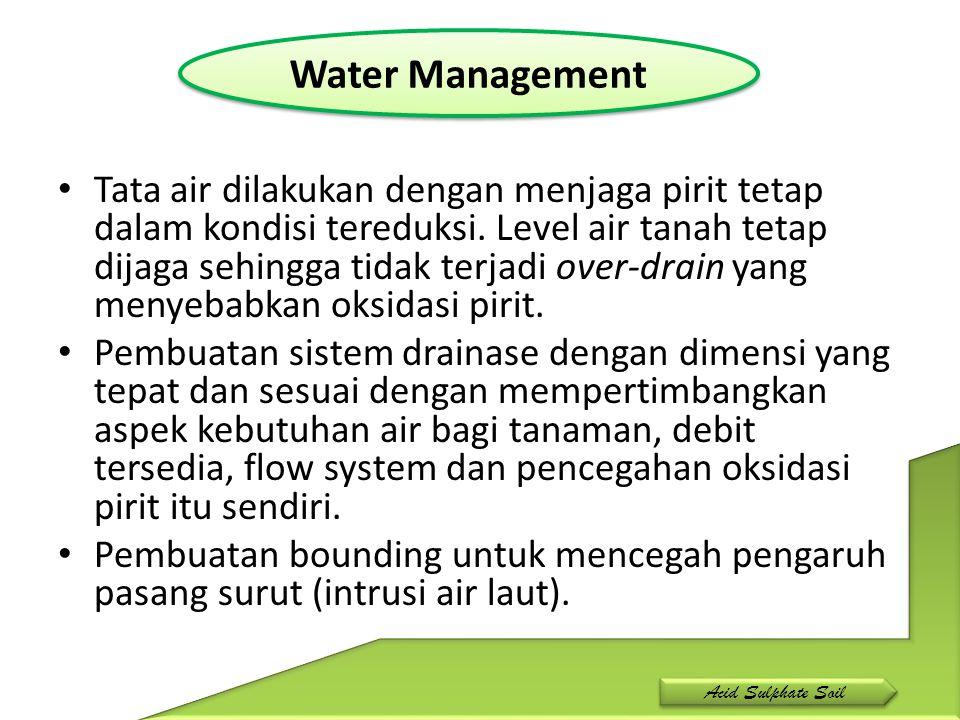 Tata air dilakukan dengan menjaga pirit tetap dalam kondisi tereduksi. Level air tanah tetap dijaga sehingga tidak terjadi over-drain yang menyebabkan