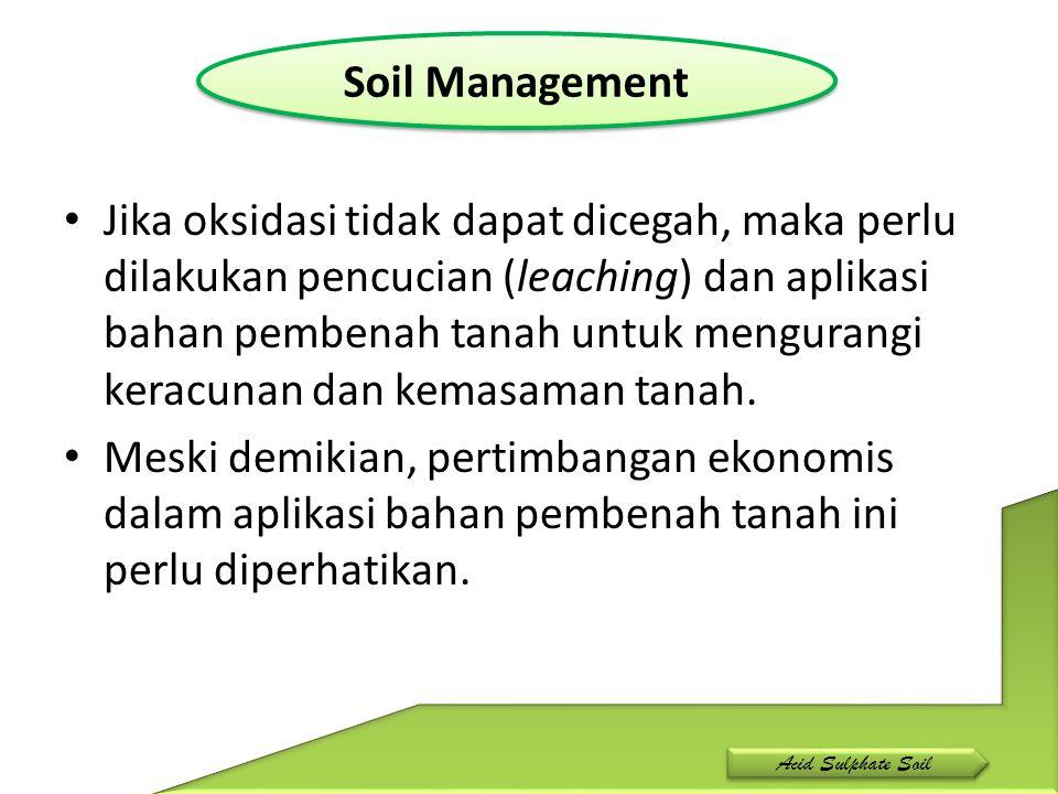 Jika oksidasi tidak dapat dicegah, maka perlu dilakukan pencucian (leaching) dan aplikasi bahan pembenah tanah untuk mengurangi keracunan dan kemasama