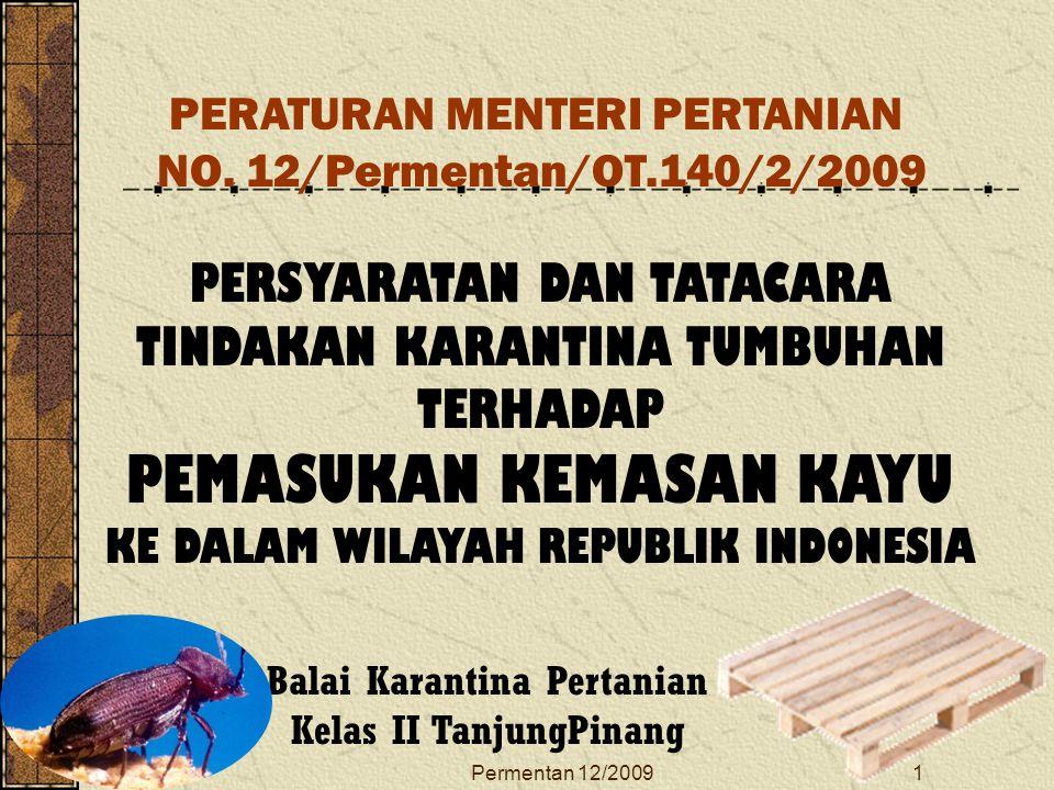 Permentan 12/20091 PERSYARATAN DAN TATACARA TINDAKAN KARANTINA TUMBUHAN TERHADAP PEMASUKAN KEMASAN KAYU KE DALAM WILAYAH REPUBLIK INDONESIA Balai Kara