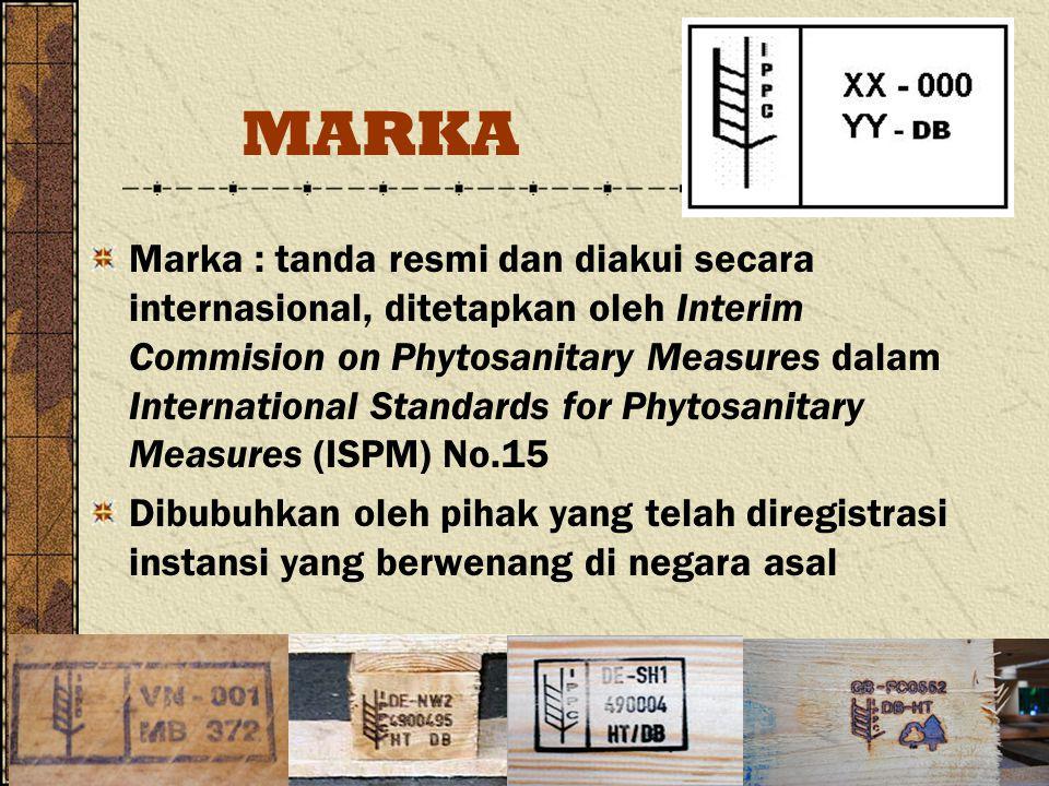 MARKA Marka : tanda resmi dan diakui secara internasional, ditetapkan oleh Interim Commision on Phytosanitary Measures dalam International Standards f
