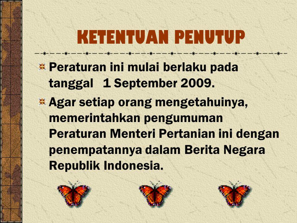 KETENTUAN PENUTUP Peraturan ini mulai berlaku pada tanggal 1 September 2009. Agar setiap orang mengetahuinya, memerintahkan pengumuman Peraturan Mente