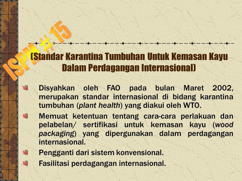 (Standar Karantina Tumbuhan Untuk Kemasan Kayu Dalam Perdagangan Internasional) Disyahkan oleh FAO pada bulan Maret 2002, merupakan standar internasio