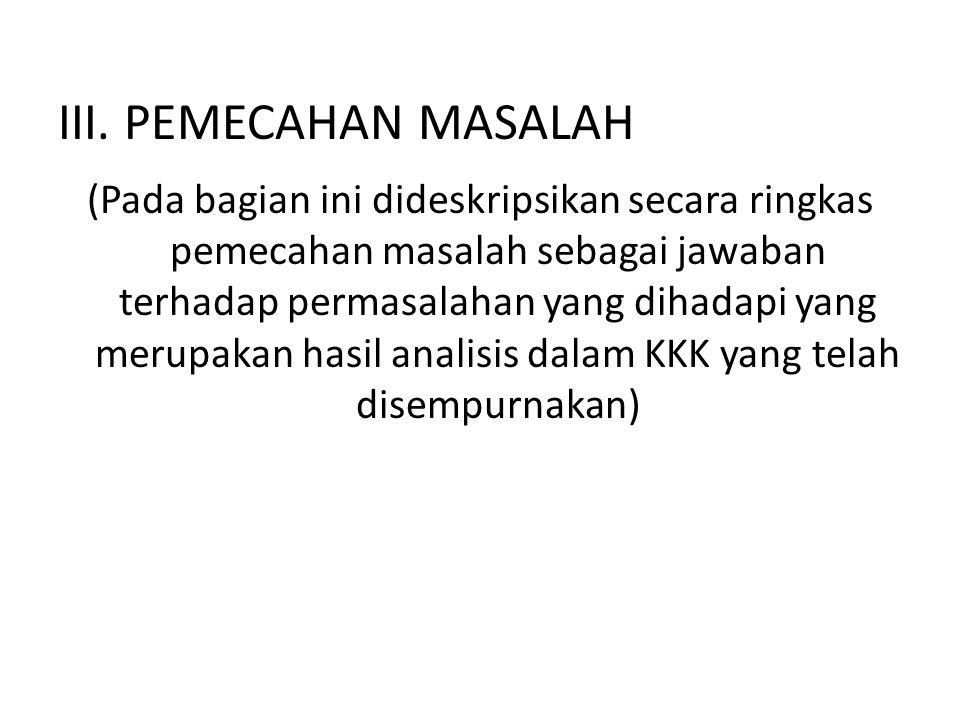 III. PEMECAHAN MASALAH (Pada bagian ini dideskripsikan secara ringkas pemecahan masalah sebagai jawaban terhadap permasalahan yang dihadapi yang merup