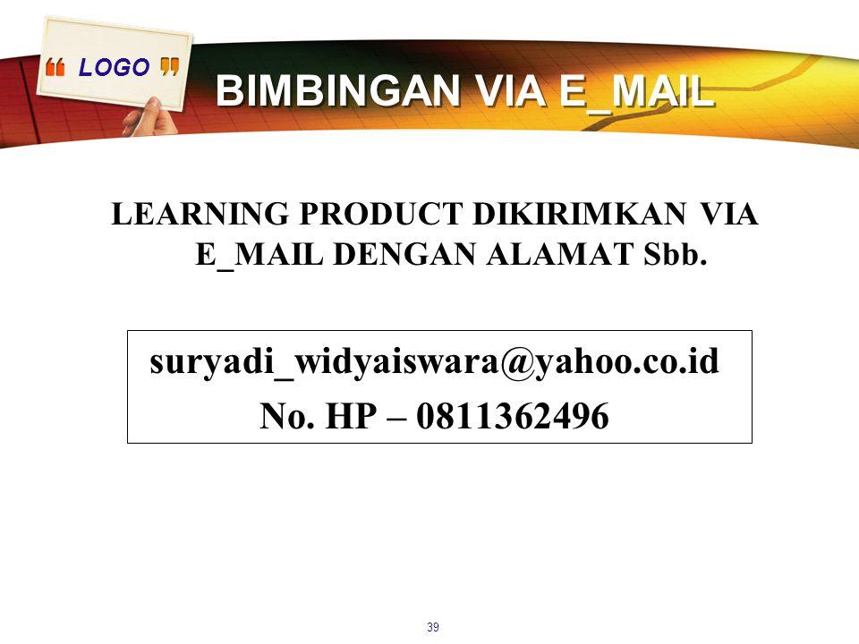 LOGO BIMBINGAN VIA E_MAIL LEARNING PRODUCT DIKIRIMKAN VIA E_MAIL DENGAN ALAMAT Sbb. suryadi_widyaiswara@yahoo.co.id No. HP – 0811362496 39