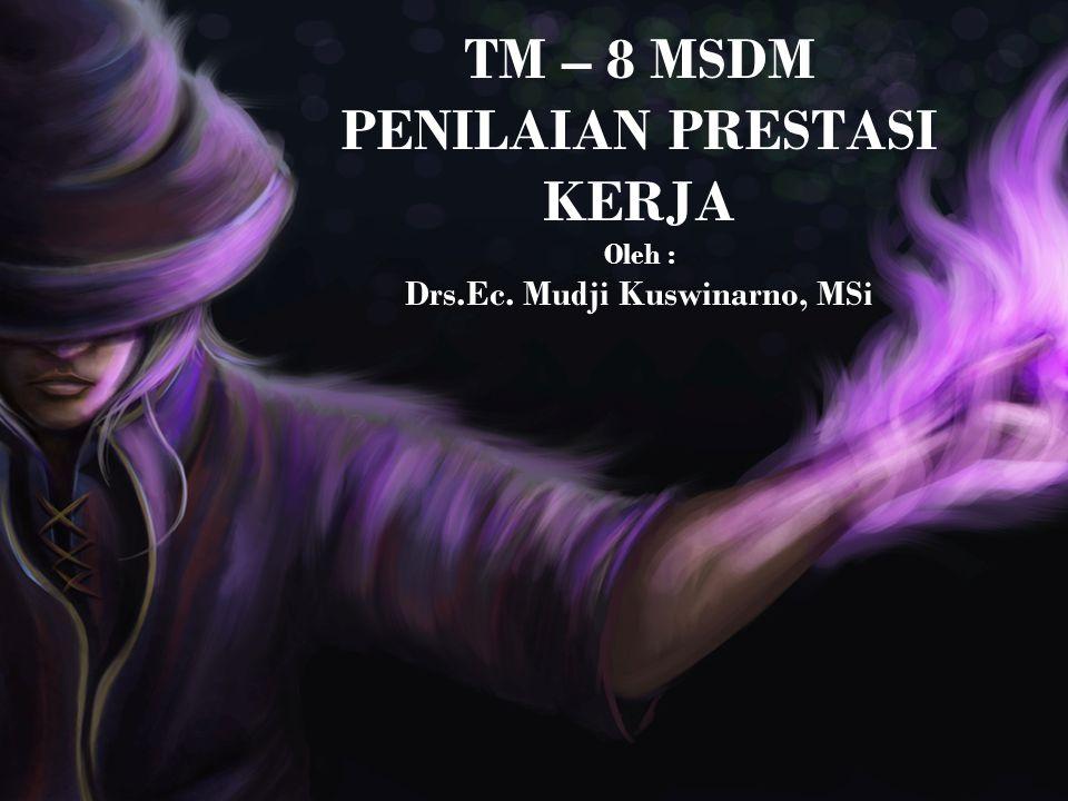 TM – 8 MSDM PENILAIAN PRESTASI KERJA Oleh : Drs.Ec. Mudji Kuswinarno, MSi
