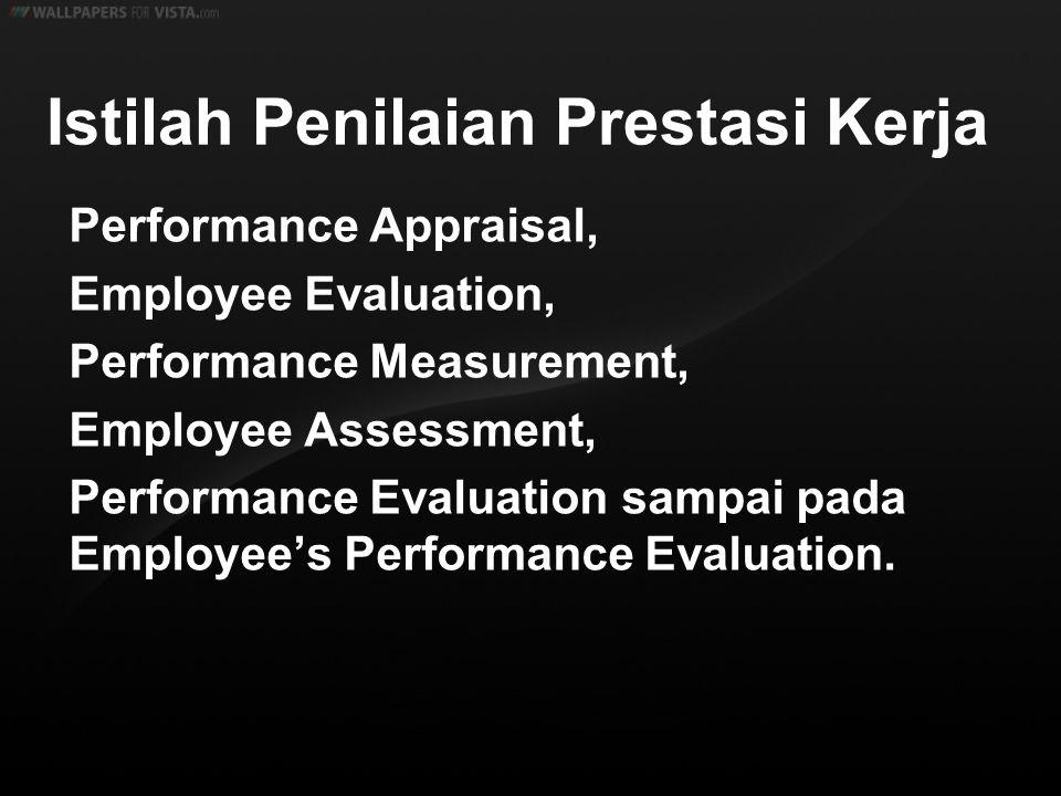 Istilah Penilaian Prestasi Kerja Performance Appraisal, Employee Evaluation, Performance Measurement, Employee Assessment, Performance Evaluation samp