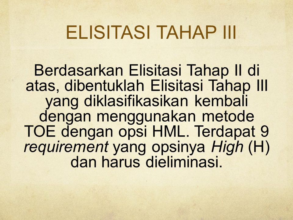 ELISITASI TAHAP III Berdasarkan Elisitasi Tahap II di atas, dibentuklah Elisitasi Tahap III yang diklasifikasikan kembali dengan menggunakan metode TOE dengan opsi HML.