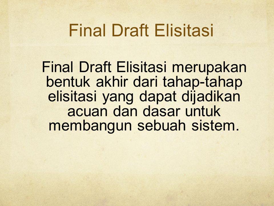 Final Draft Elisitasi Final Draft Elisitasi merupakan bentuk akhir dari tahap-tahap elisitasi yang dapat dijadikan acuan dan dasar untuk membangun sebuah sistem.