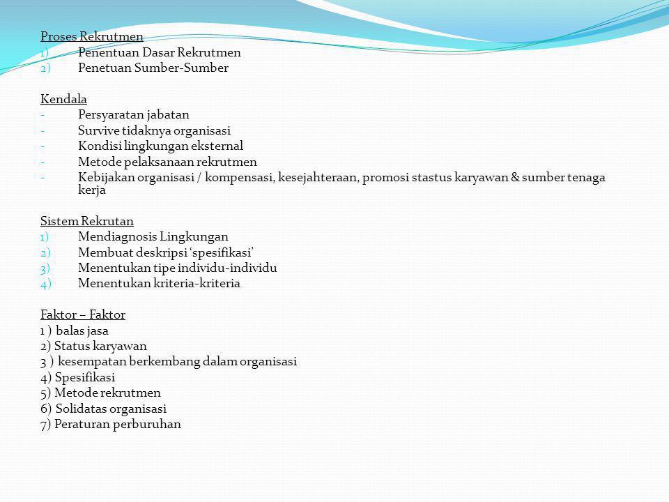 Proses Rekrutmen 1) Penentuan Dasar Rekrutmen 2) Penetuan Sumber-Sumber Kendala - Persyaratan jabatan - Survive tidaknya organisasi - Kondisi lingkung