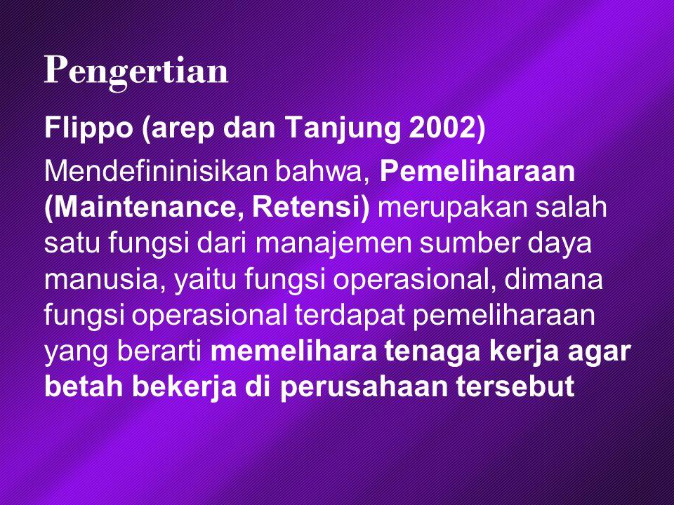 Pengertian Flippo (arep dan Tanjung 2002) Mendefininisikan bahwa, Pemeliharaan (Maintenance, Retensi) merupakan salah satu fungsi dari manajemen sumbe