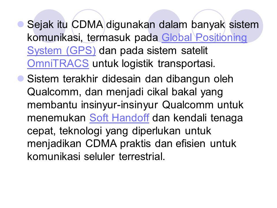 Sejak itu CDMA digunakan dalam banyak sistem komunikasi, termasuk pada Global Positioning System (GPS) dan pada sistem satelit OmniTRACS untuk logisti