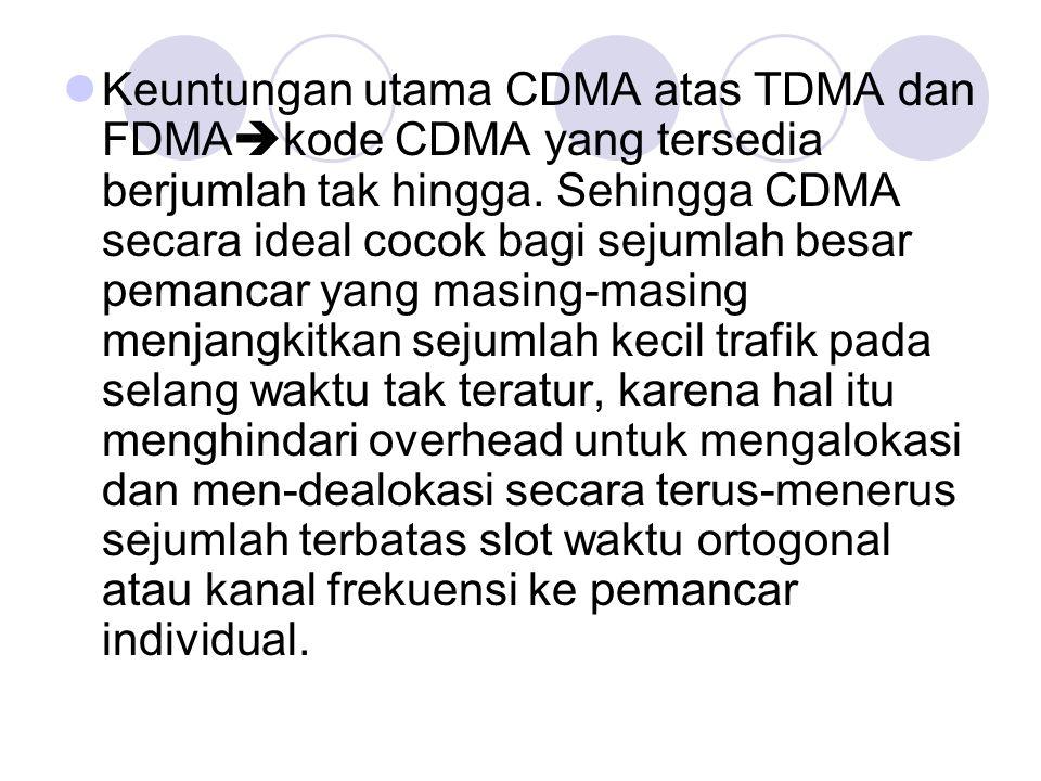 Keuntungan utama CDMA atas TDMA dan FDMA  kode CDMA yang tersedia berjumlah tak hingga. Sehingga CDMA secara ideal cocok bagi sejumlah besar pemancar