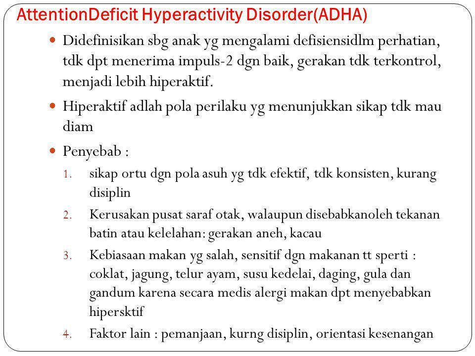 AttentionDeficit Hyperactivity Disorder(ADHA) Didefinisikan sbg anak yg mengalami defisiensidlm perhatian, tdk dpt menerima impuls-2 dgn baik, gerakan