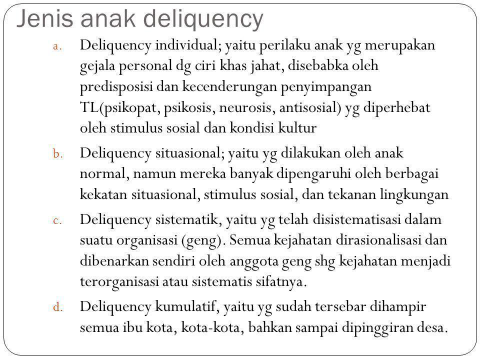 Jenis anak deliquency a. Deliquency individual; yaitu perilaku anak yg merupakan gejala personal dg ciri khas jahat, disebabka oleh predisposisi dan k