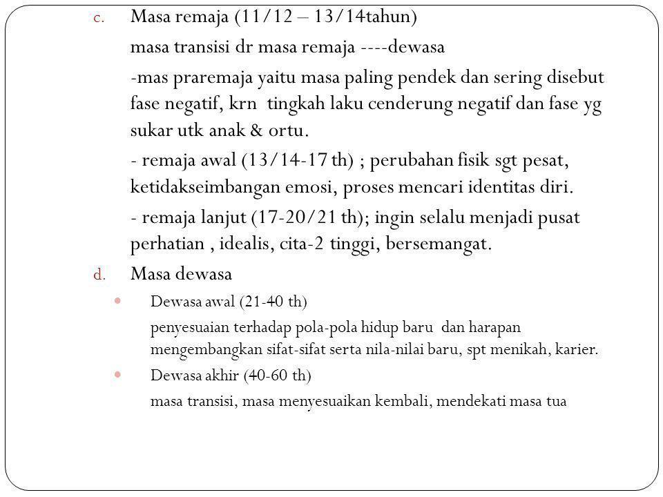 c. Masa remaja (11/12 – 13/14tahun) masa transisi dr masa remaja ----dewasa -mas praremaja yaitu masa paling pendek dan sering disebut fase negatif, k