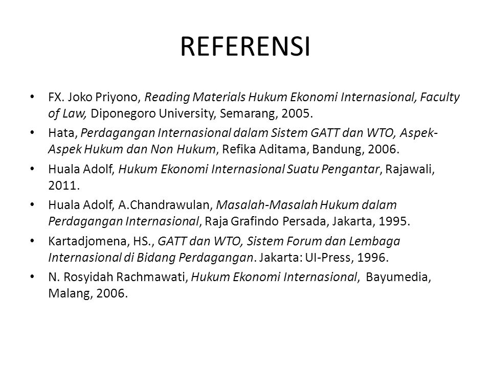 REFERENSI FX. Joko Priyono, Reading Materials Hukum Ekonomi Internasional, Faculty of Law, Diponegoro University, Semarang, 2005. Hata, Perdagangan In