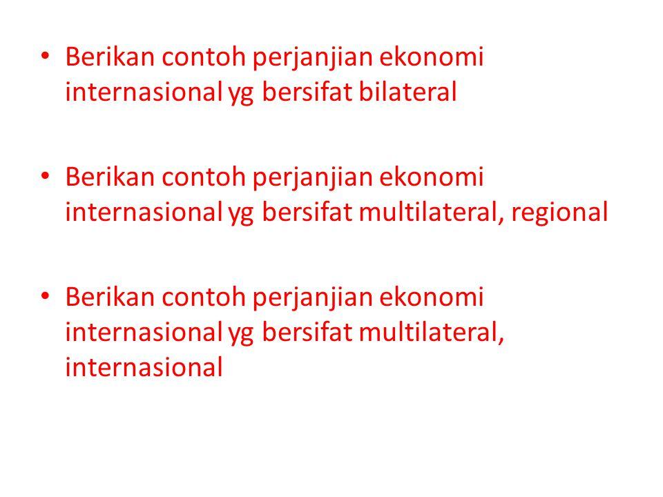 Berikan contoh perjanjian ekonomi internasional yg bersifat bilateral Berikan contoh perjanjian ekonomi internasional yg bersifat multilateral, regional Berikan contoh perjanjian ekonomi internasional yg bersifat multilateral, internasional