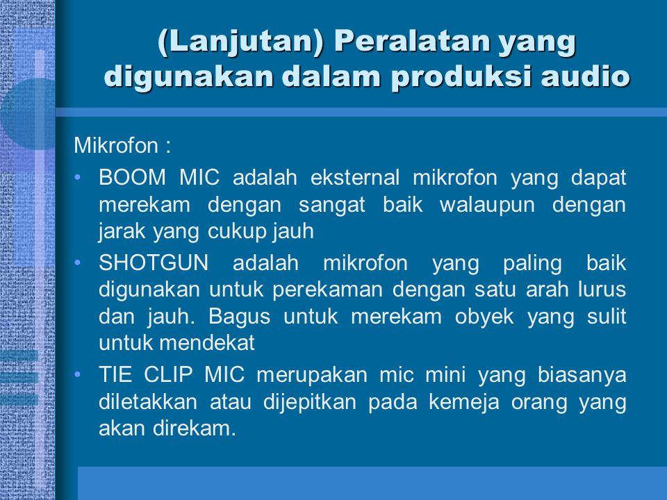 (Lanjutan) Peralatan yang digunakan dalam produksi audio Mikrofon : BOOM MIC adalah eksternal mikrofon yang dapat merekam dengan sangat baik walaupun dengan jarak yang cukup jauh SHOTGUN adalah mikrofon yang paling baik digunakan untuk perekaman dengan satu arah lurus dan jauh.