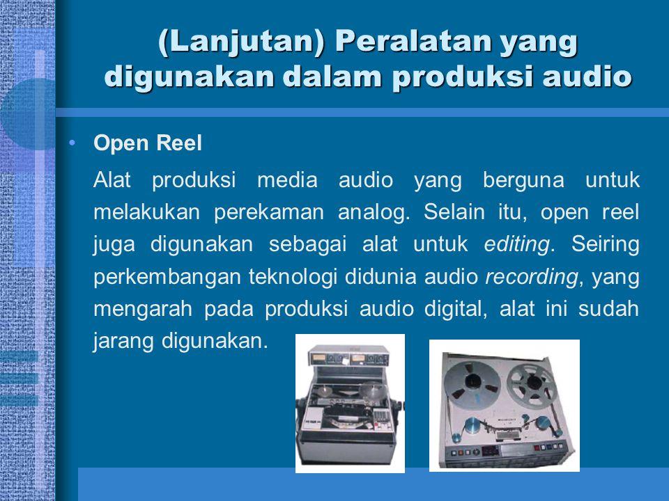 (Lanjutan) Peralatan yang digunakan dalam produksi audio Open Reel Alat produksi media audio yang berguna untuk melakukan perekaman analog.