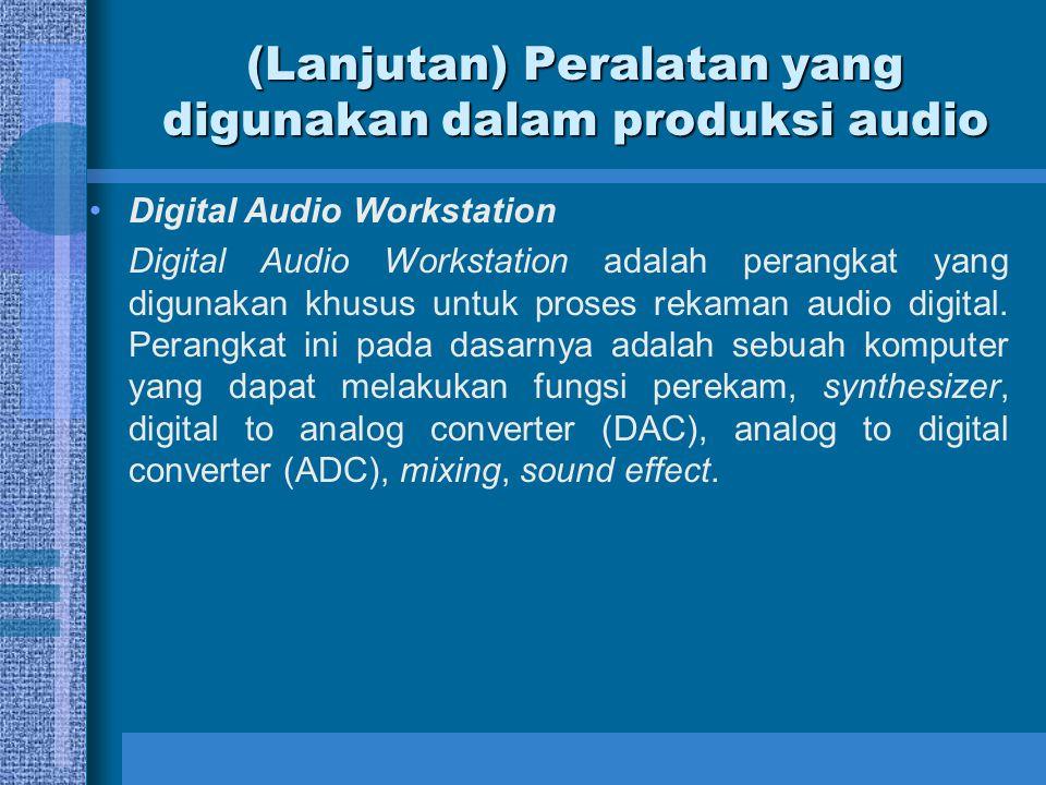 (Lanjutan) Peralatan yang digunakan dalam produksi audio Digital Audio Workstation Digital Audio Workstation adalah perangkat yang digunakan khusus untuk proses rekaman audio digital.