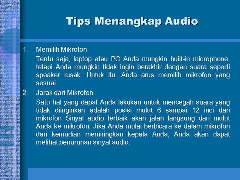 (Lanjutan)Tips Menangkap Audio 3.Frekuensi Frekuensi yang konsisten membantu untuk menghasilkan audio terbaik.
