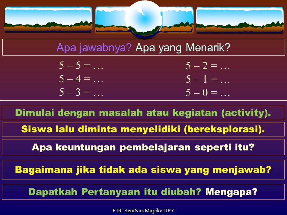 BAGAIMANA PEMBELAJARAN DI KELAS? Berapa Hasilnya? Mengapa? 5 – (–2) = …. Agar siswa hafal atau paham? FJR: SemNas Mapika UPY Bagaimana sebaiknya pembe