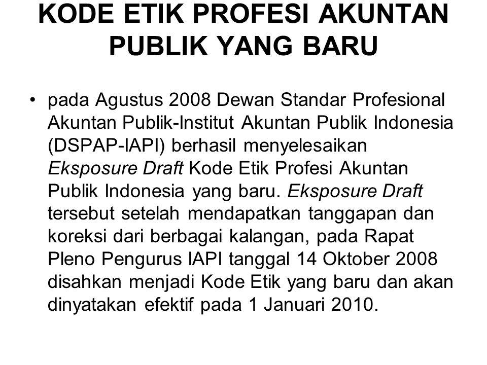 KODE ETIK PROFESI AKUNTAN PUBLIK YANG BARU pada Agustus 2008 Dewan Standar Profesional Akuntan Publik-Institut Akuntan Publik Indonesia (DSPAP-IAPI) berhasil menyelesaikan Eksposure Draft Kode Etik Profesi Akuntan Publik Indonesia yang baru.