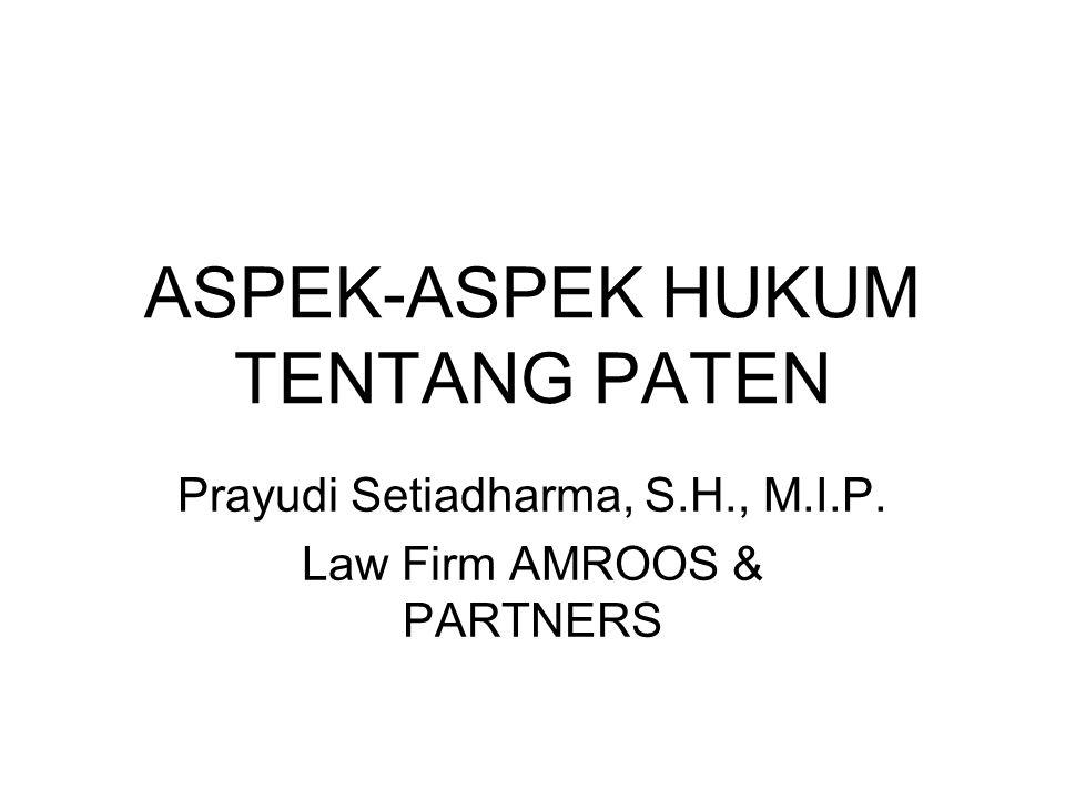 ASPEK-ASPEK HUKUM TENTANG PATEN Prayudi Setiadharma, S.H., M.I.P. Law Firm AMROOS & PARTNERS
