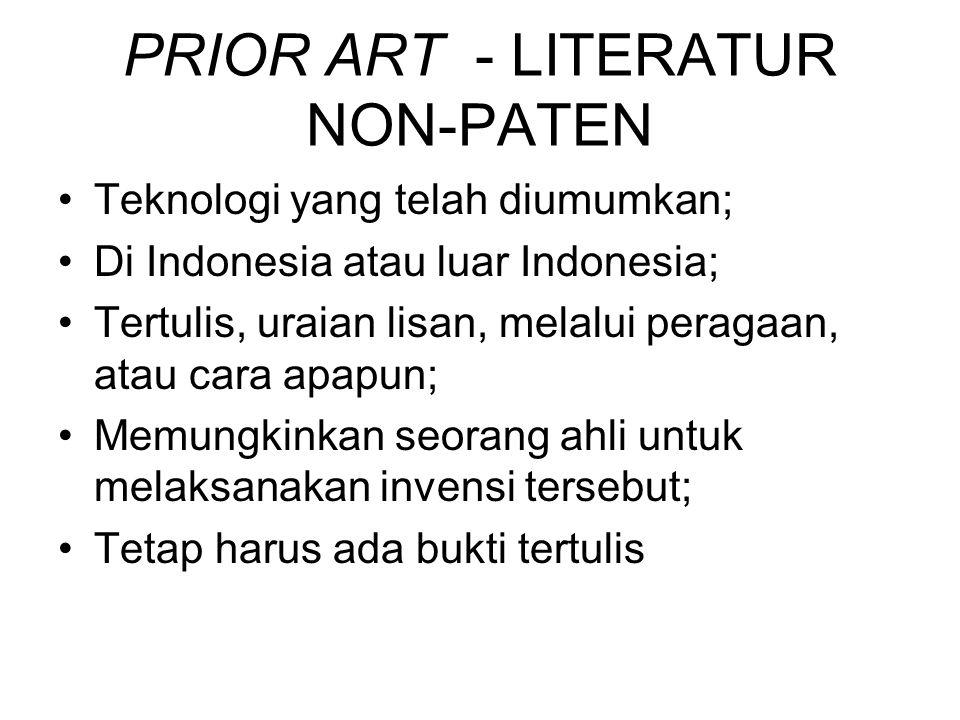 PRIOR ART - LITERATUR NON-PATEN Teknologi yang telah diumumkan; Di Indonesia atau luar Indonesia; Tertulis, uraian lisan, melalui peragaan, atau cara