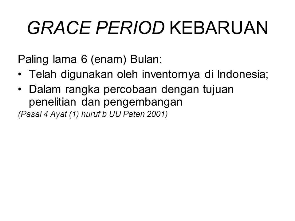 GRACE PERIOD KEBARUAN Paling lama 6 (enam) Bulan: Telah digunakan oleh inventornya di Indonesia; Dalam rangka percobaan dengan tujuan penelitian dan p