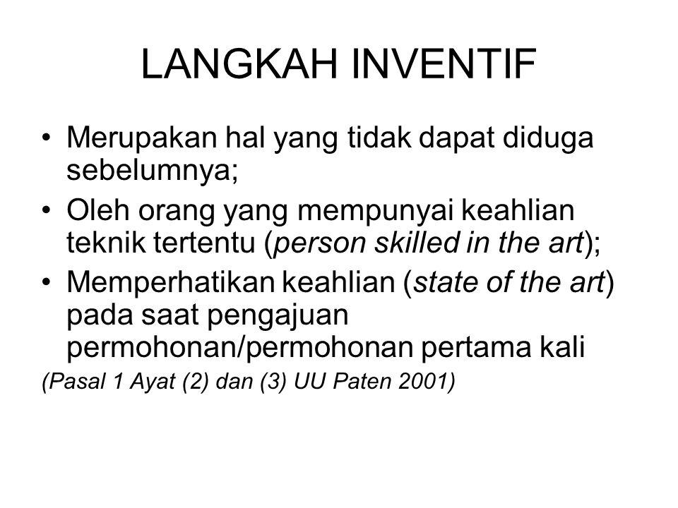 LANGKAH INVENTIF Merupakan hal yang tidak dapat diduga sebelumnya; Oleh orang yang mempunyai keahlian teknik tertentu (person skilled in the art); Mem